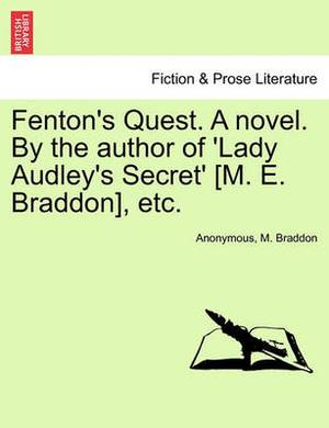 Fenton's Quest. a Novel. by the Author of 'Lady Audley's Secret' [M. E. Braddon], Etc.