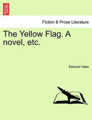 The Yellow Flag. a Novel, Etc.