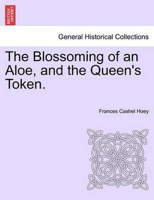 The Blossoming of an Aloe, and the Queen's Token. Vol. I.