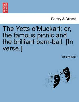 The Yetts O'Muckart; Or, the Famous Picnic and the Brilliant Barn-Ball. [In Verse.]