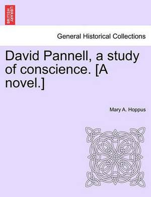 David Pannell, a Study of Conscience. [A Novel.]