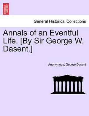 Annals of an Eventful Life. [By Sir George W. Dasent.]