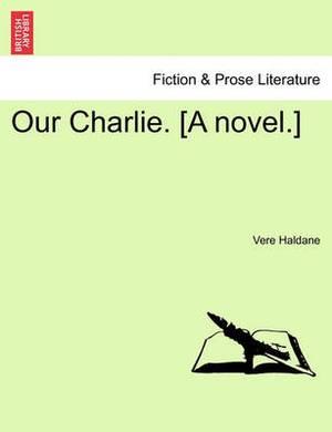 Our Charlie. [A Novel.]