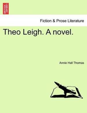Theo Leigh. a Novel.
