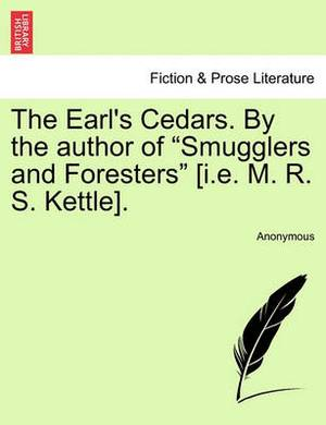 The Earl's Cedars. by the Author of  Smugglers and Foresters  [I.E. M. R. S. Kettle].