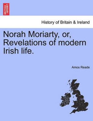 Norah Moriarty, Or, Revelations of Modern Irish Life.