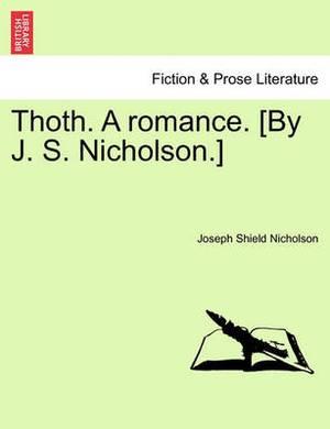 Thoth. a Romance. [By J. S. Nicholson.]