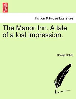 The Manor Inn. a Tale of a Lost Impression.