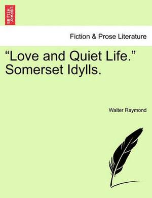 Love and Quiet Life.  Somerset Idylls.