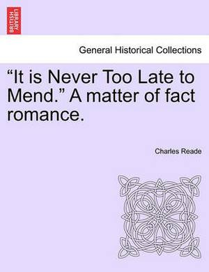 It Is Never Too Late to Mend. a Matter of Fact Romance. Vol. III, Second Edition