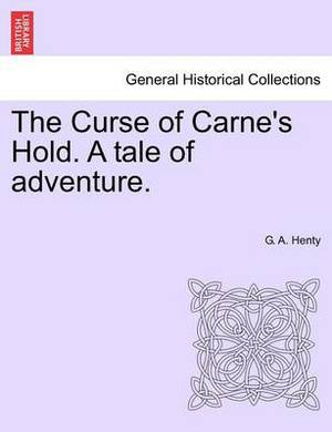 The Curse of Carne's Hold. a Tale of Adventure. Vol.I