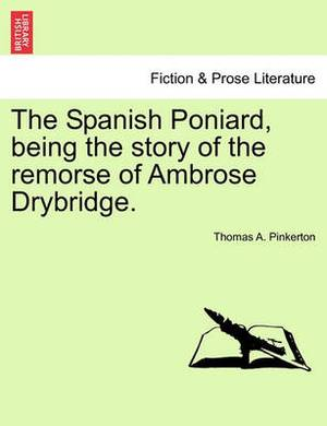 The Spanish Poniard, Being the Story of the Remorse of Ambrose Drybridge.