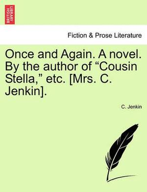 Once and Again. a Novel. by the Author of  Cousin Stella,  Etc. [Mrs. C. Jenkin].