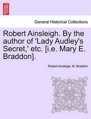Robert Ainsleigh. by the Author of 'Lady Audley's Secret, ' Etc. [I.E. Mary E. Braddon]. Vol. III