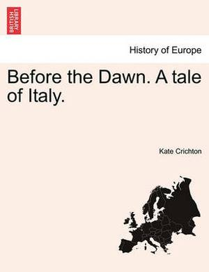Before the Dawn. a Tale of Italy.