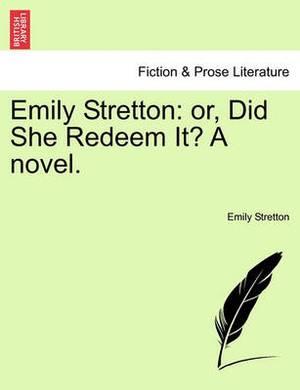 Emily Stretton: Or, Did She Redeem It? a Novel.