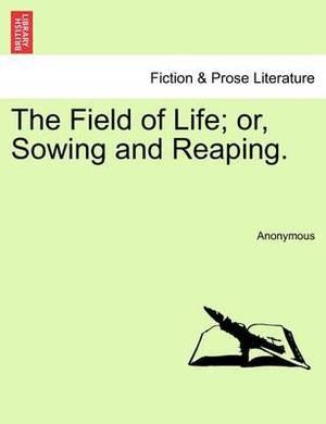 The Field of Life; Or, Sowing and Reaping.