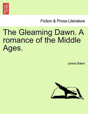 The Gleaming Dawn. a Romance of the Middle Ages.
