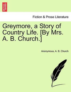 Greymore, a Story of Country Life. [By Mrs. A. B. Church.]