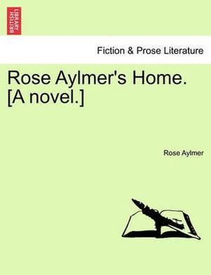 Rose Aylmer's Home. [A Novel.]
