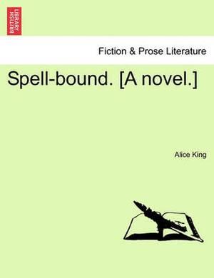 Spell-Bound. [A Novel.]