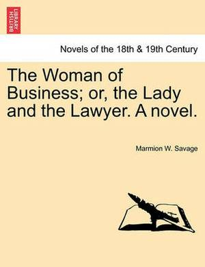 The Woman of Business; Or, the Lady and the Lawyer. a Novel.