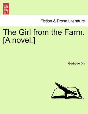 The Girl from the Farm. [A Novel.]