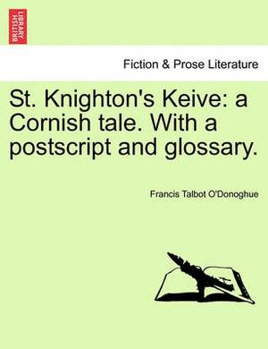 St. Knighton's Keive: A Cornish Tale. with a PostScript and Glossary.