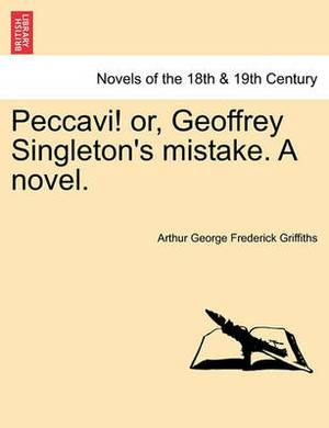 Peccavi! Or, Geoffrey Singleton's Mistake. a Novel.