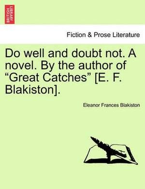 Do Well and Doubt Not. a Novel. by the Author of Great Catches [E. F. Blakiston]. Vol. I