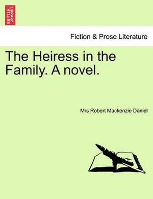 The Heiress in the Family. a Novel.