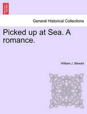Picked Up at Sea. a Romance.