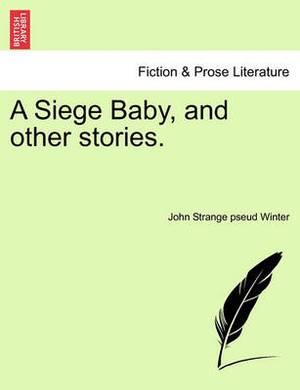A Siege Baby, and Other Stories.