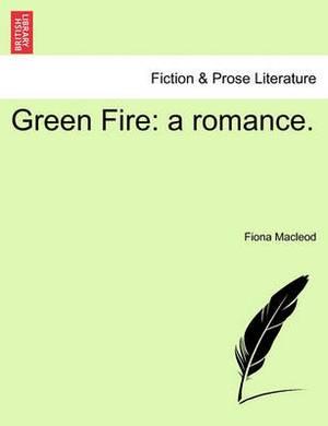 Green Fire: A Romance.