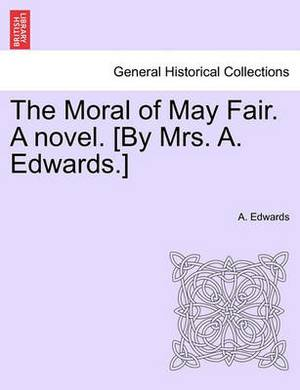 The Moral of May Fair. a Novel. [By Mrs. A. Edwards.]