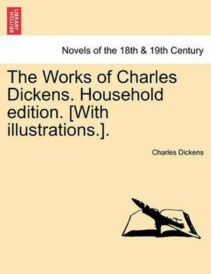 The Works of Charles Dickens. Household Edition. [With Illustrations.].