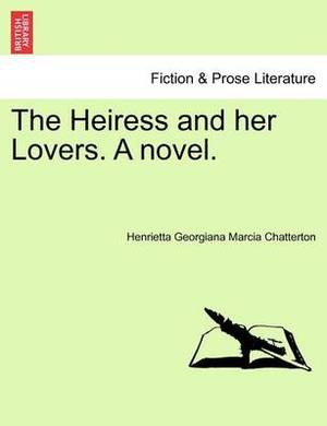 The Heiress and Her Lovers. a Novel.