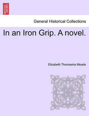 In an Iron Grip. a Novel. Vol. II