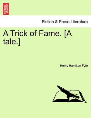 A Trick of Fame. [A Tale.]