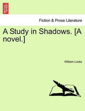 A Study in Shadows. [A Novel.]