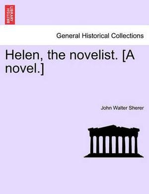 Helen, the Novelist. [A Novel.]
