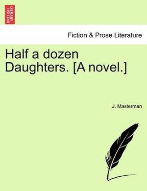 Half a Dozen Daughters. [A Novel.]