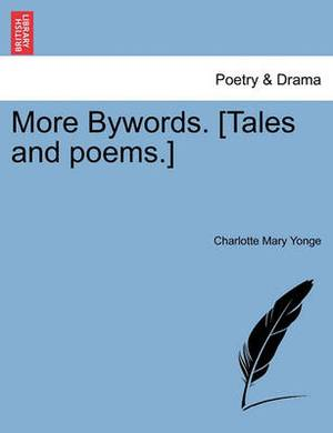 More Bywords. [Tales and Poems.]