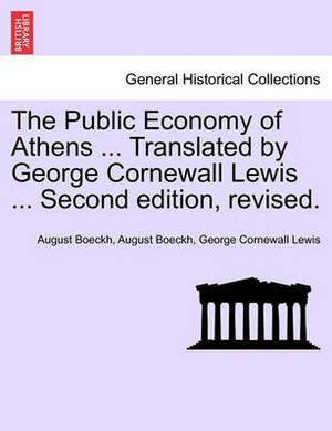 The Public Economy of Athens ... Translated by George Cornewall Lewis ... Second Edition, Revised.