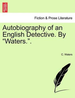 Autobiography of an English Detective. by  Waters..