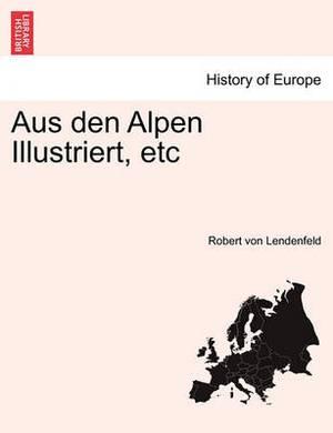 Aus Den Alpen Illustriert, Etc. I-II Band.