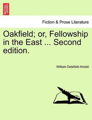 Oakfield; Or, Fellowship in the East ... Second Edition.