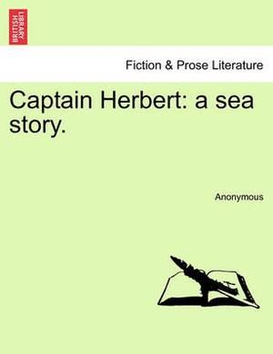 Captain Herbert: A Sea Story.