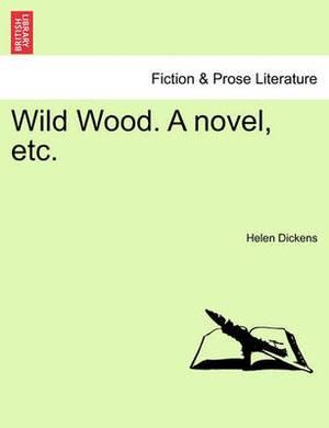 Wild Wood. a Novel, Etc.