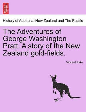 The Adventures of George Washington Pratt. a Story of the New Zealand Gold-Fields.